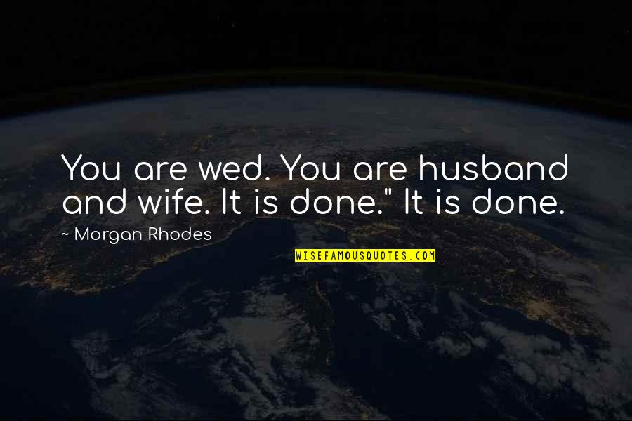 Blueblack Quotes By Morgan Rhodes: You are wed. You are husband and wife.