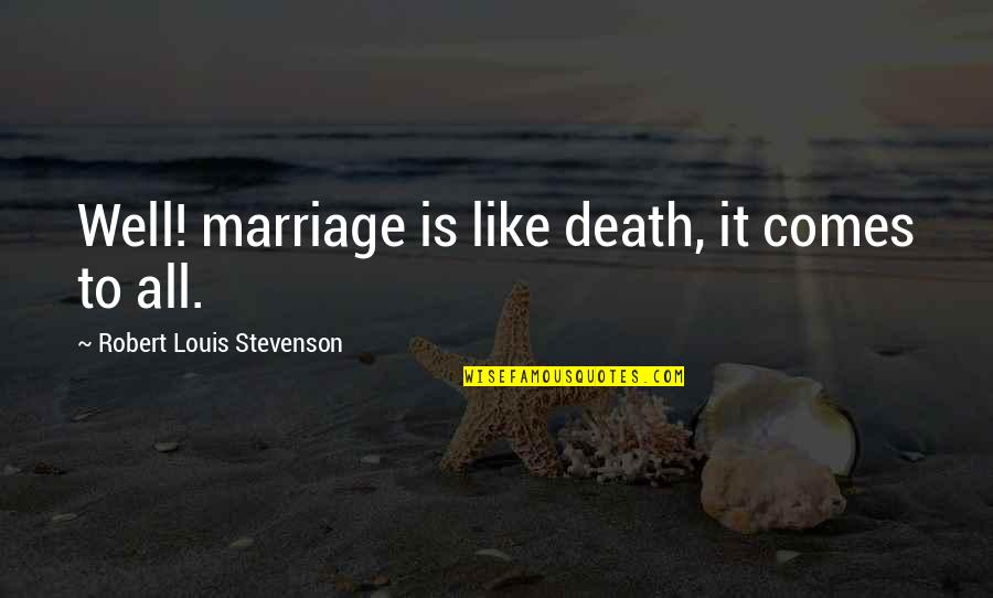 Blues Brothers Movie Quotes By Robert Louis Stevenson: Well! marriage is like death, it comes to