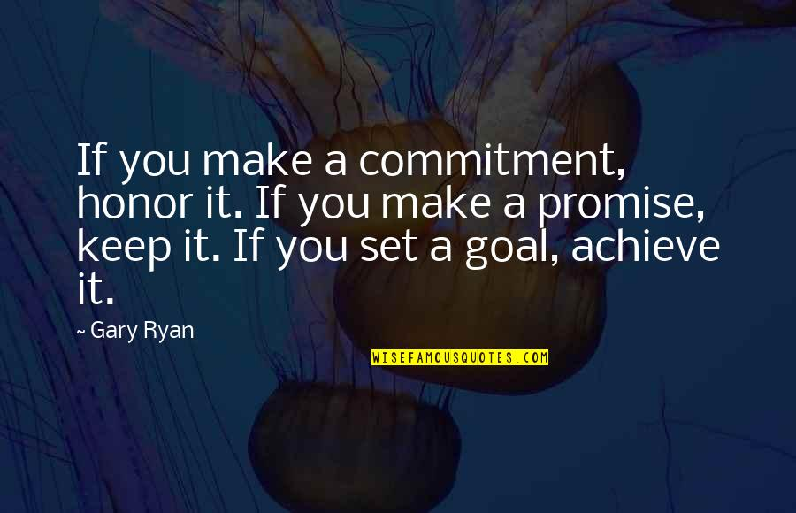 Blues Dancing Quotes By Gary Ryan: If you make a commitment, honor it. If