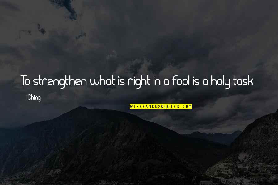 Blues Dancing Quotes By I-Ching: To strengthen what is right in a fool