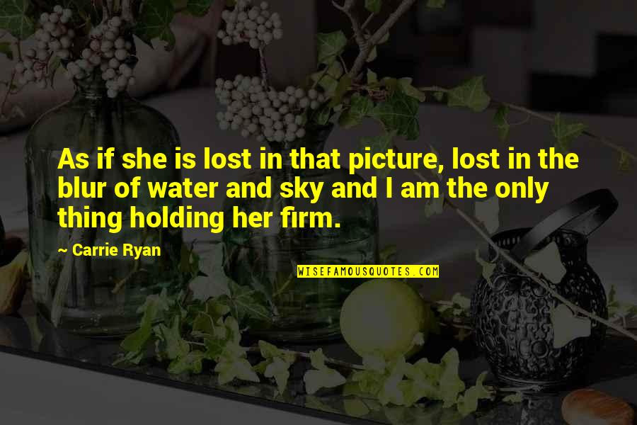 Blur Picture Quotes By Carrie Ryan: As if she is lost in that picture,
