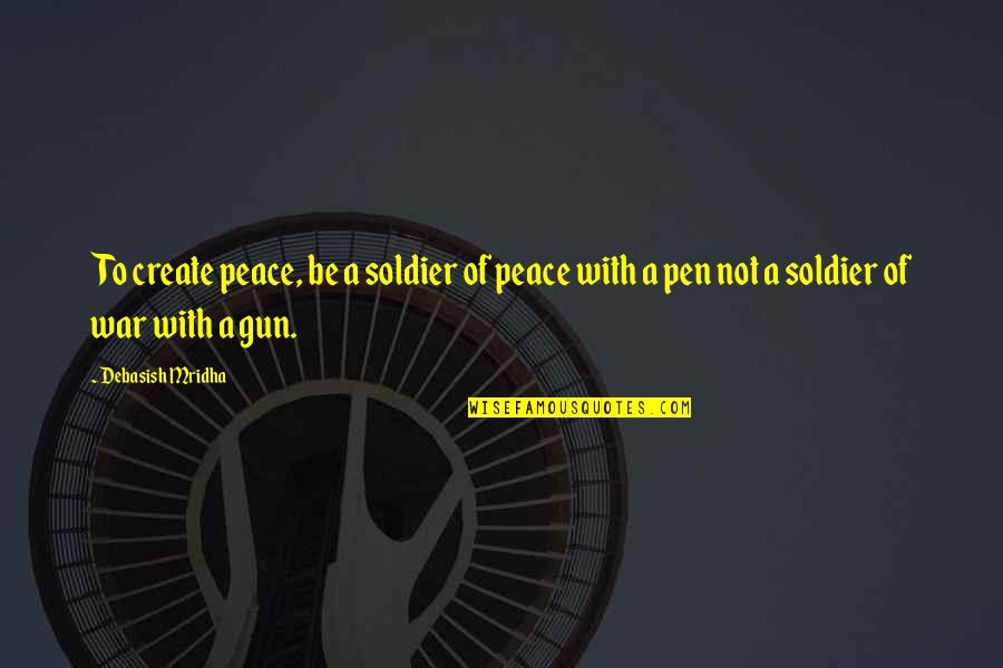 Blur Picture Quotes By Debasish Mridha: To create peace, be a soldier of peace