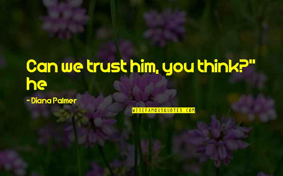 "Blur Picture Quotes By Diana Palmer: Can we trust him, you think?"" he"