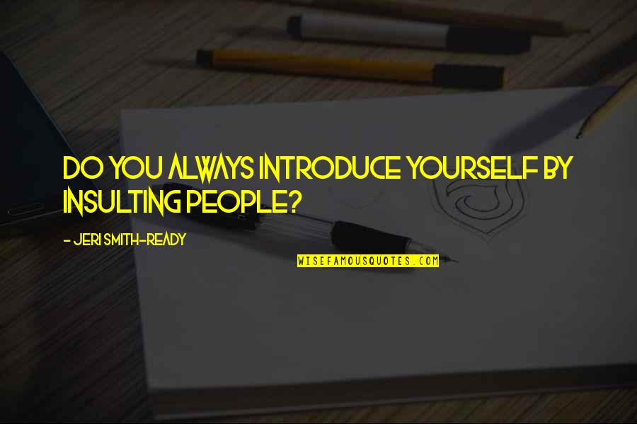 Blur Picture Quotes By Jeri Smith-Ready: Do you always introduce yourself by insulting people?