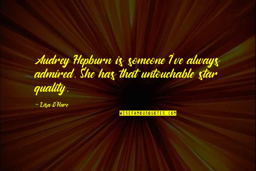 Blur Picture Quotes By Lisa O'Hare: Audrey Hepburn is someone I've always admired. She