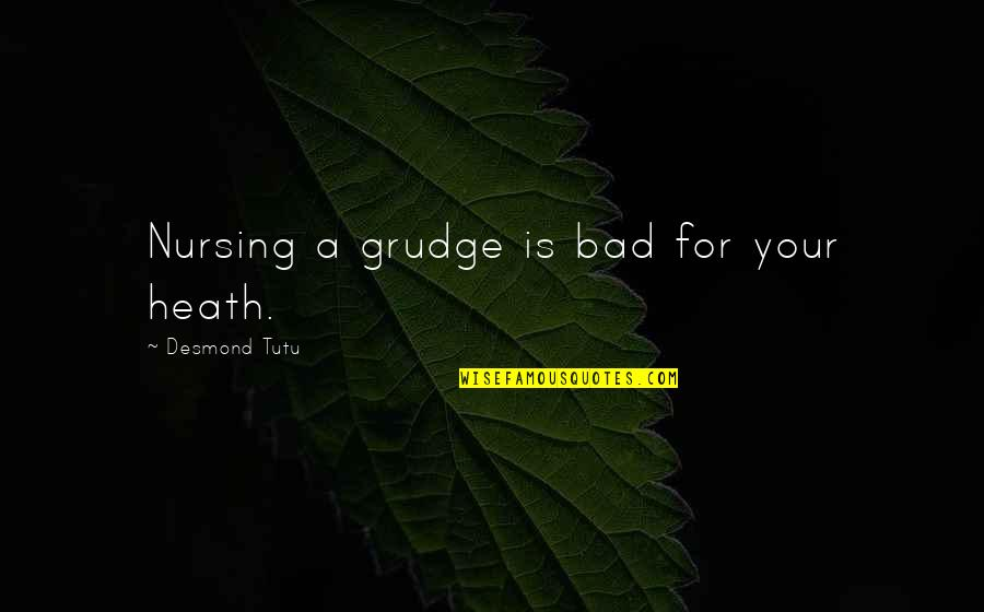 Blurr Tfa Quotes By Desmond Tutu: Nursing a grudge is bad for your heath.