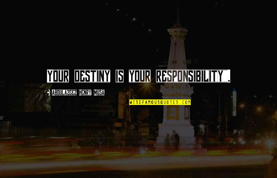 "Blurrier Quotes By Abdulazeez Henry Musa: Your destiny is your responsibility""."
