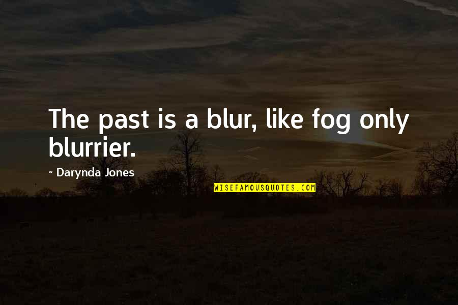 Blurrier Quotes By Darynda Jones: The past is a blur, like fog only