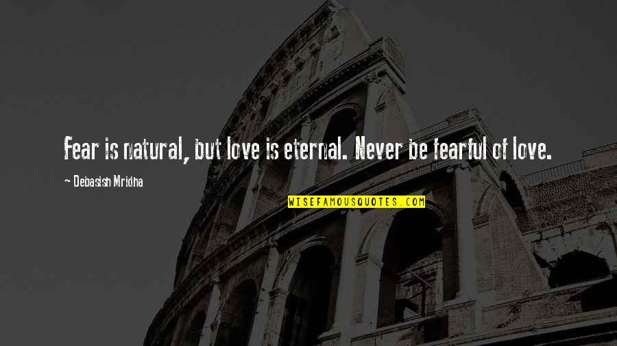 Blurrier Quotes By Debasish Mridha: Fear is natural, but love is eternal. Never