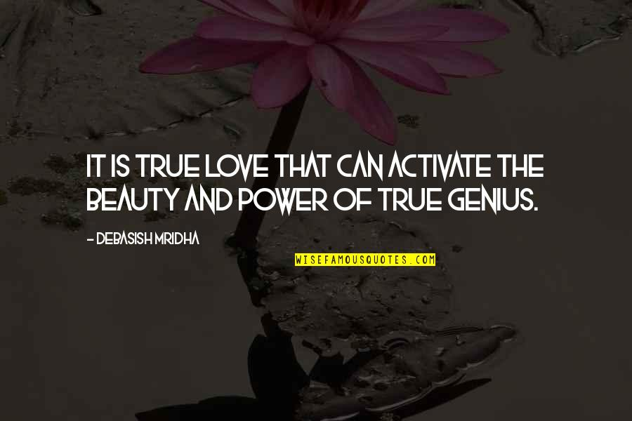 Blurrier Quotes By Debasish Mridha: It is true love that can activate the