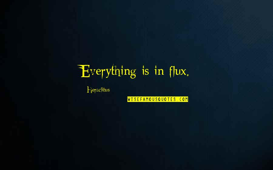 Blurrier Quotes By Heraclitus: Everything is in flux.