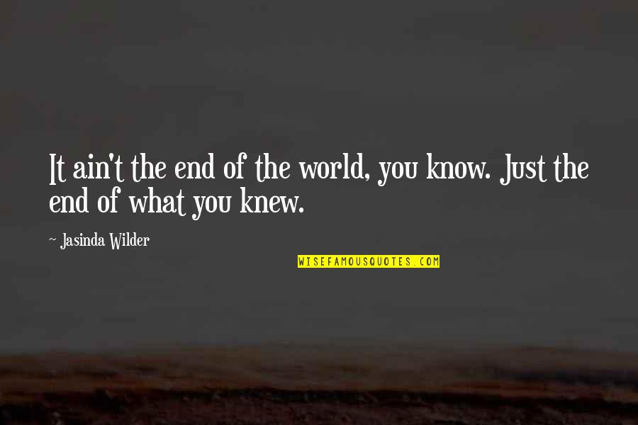 Blurrier Quotes By Jasinda Wilder: It ain't the end of the world, you