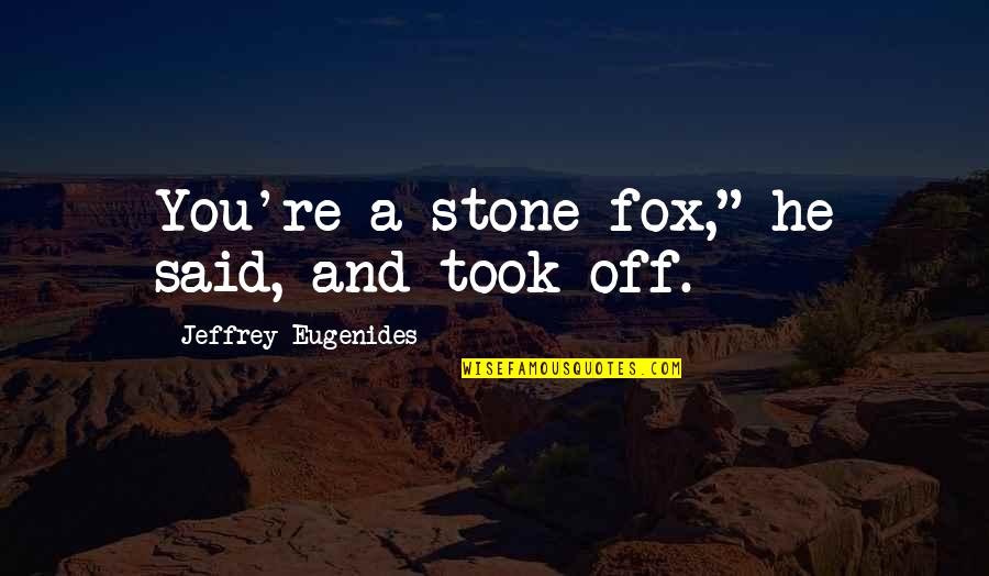 "Blurrier Quotes By Jeffrey Eugenides: You're a stone fox,"" he said, and took"
