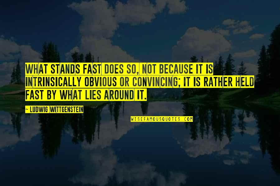 Blurrier Quotes By Ludwig Wittgenstein: What stands fast does so, not because it