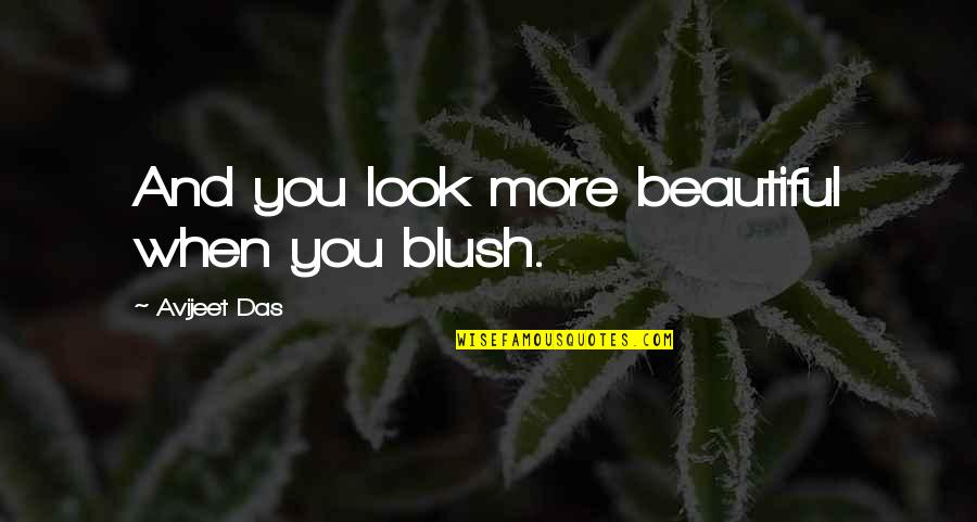 Blush Quotes And Quotes By Avijeet Das: And you look more beautiful when you blush.