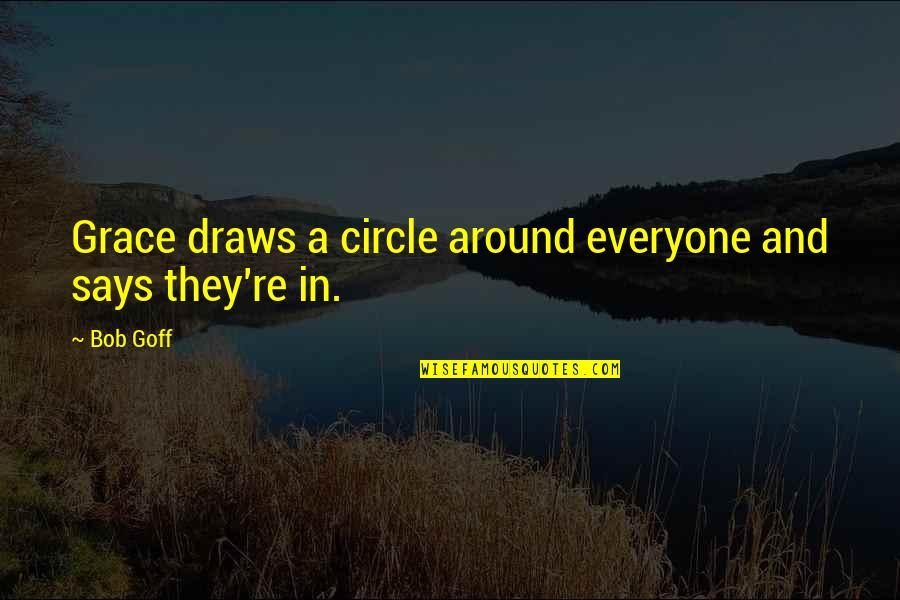 Blush Quotes And Quotes By Bob Goff: Grace draws a circle around everyone and says