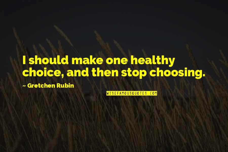 Blush Quotes And Quotes By Gretchen Rubin: I should make one healthy choice, and then