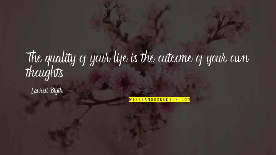 Blyth Quotes By Laureli Blyth: The quality of your life is the outcome