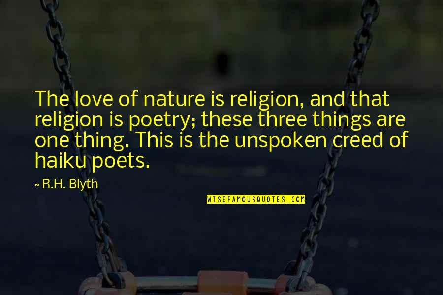 Blyth Quotes By R.H. Blyth: The love of nature is religion, and that