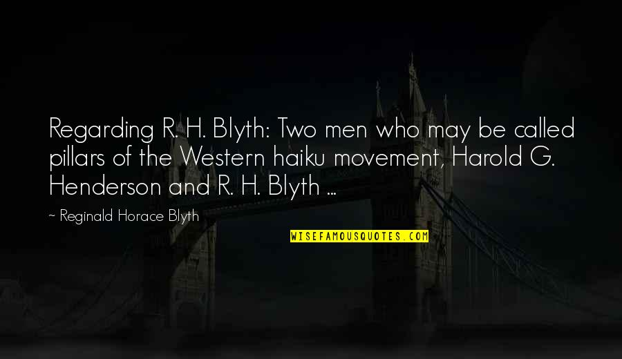 Blyth Quotes By Reginald Horace Blyth: Regarding R. H. Blyth: Two men who may