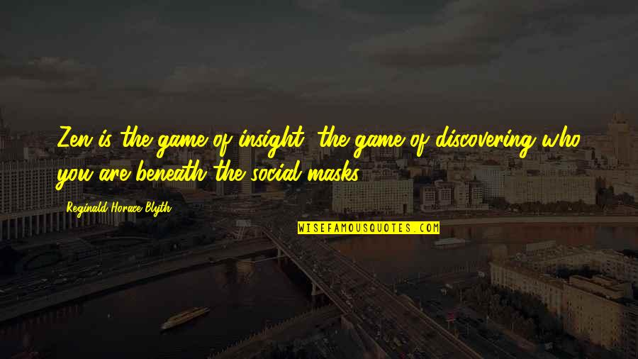 Blyth Quotes By Reginald Horace Blyth: Zen is the game of insight, the game
