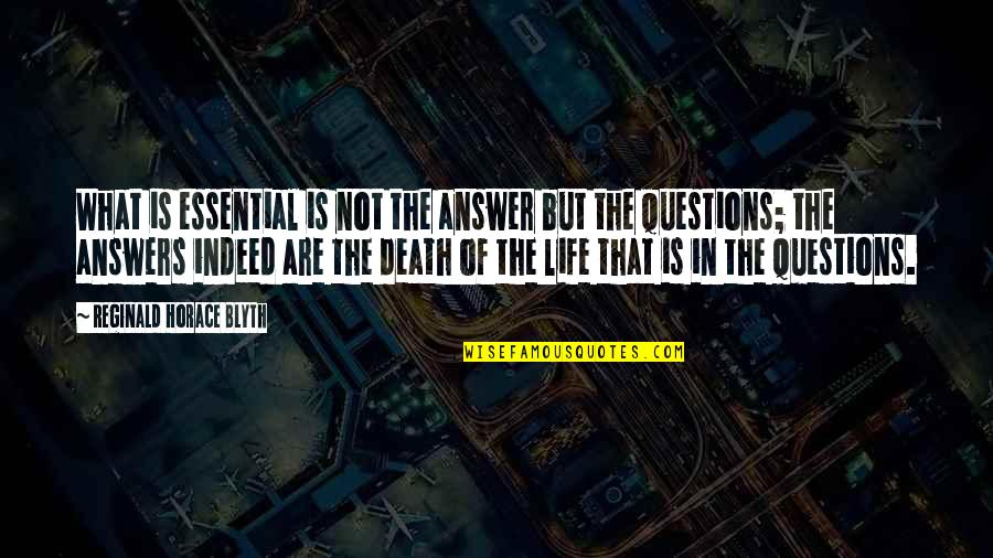 Blyth Quotes By Reginald Horace Blyth: What is essential is not the answer but