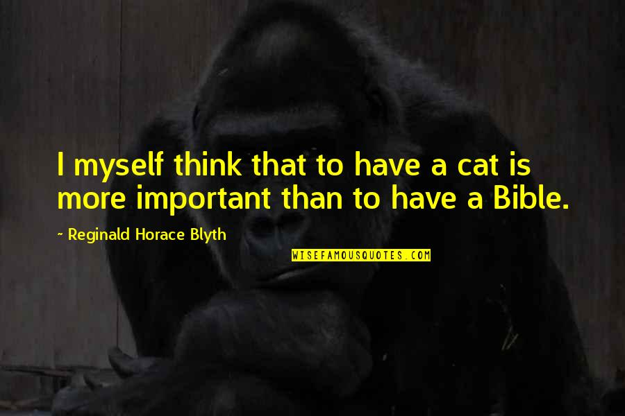 Blyth Quotes By Reginald Horace Blyth: I myself think that to have a cat