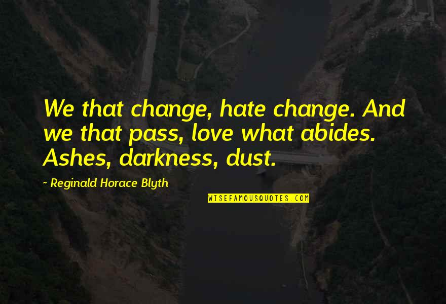 Blyth Quotes By Reginald Horace Blyth: We that change, hate change. And we that