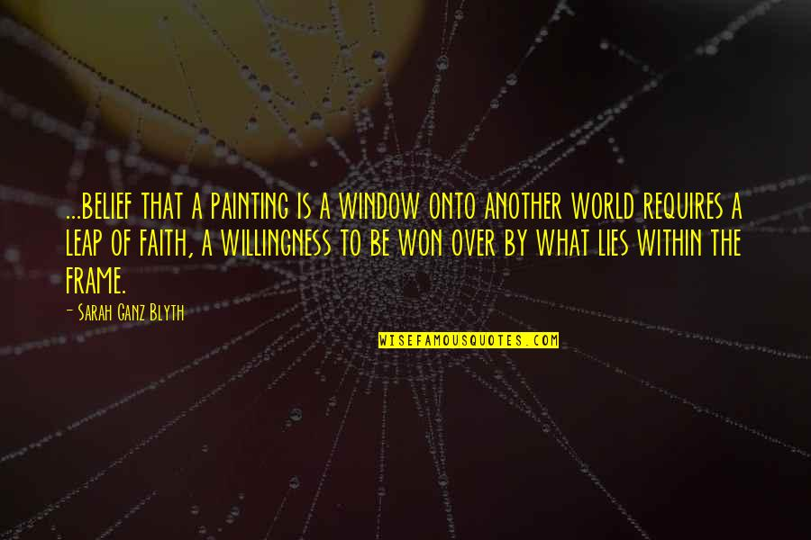 Blyth Quotes By Sarah Ganz Blyth: ...belief that a painting is a window onto