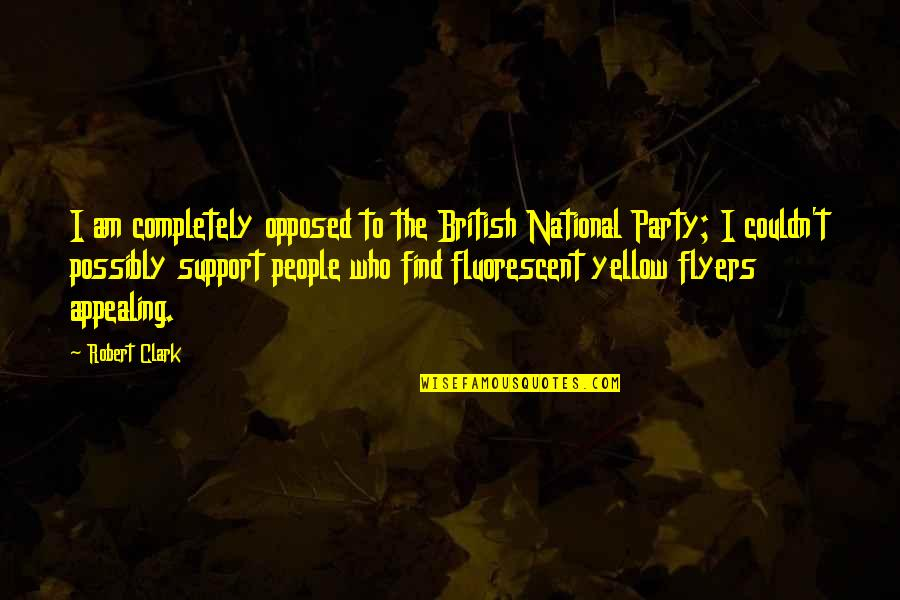 Bnp Quotes By Robert Clark: I am completely opposed to the British National