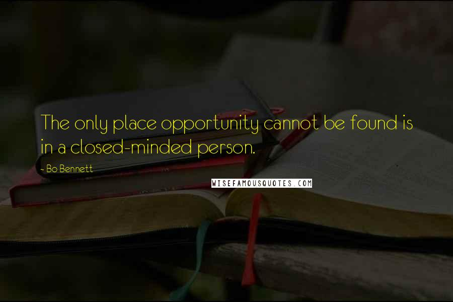 Bo Bennett quotes: The only place opportunity cannot be found is in a closed-minded person.