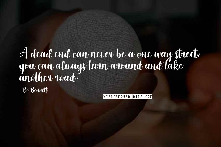 Bo Bennett quotes: A dead end can never be a one way street; you can always turn around and take another road.