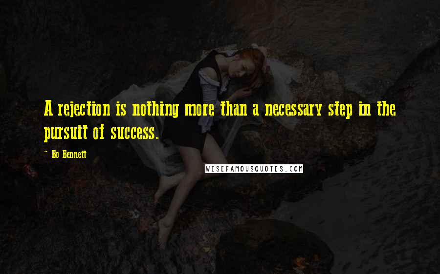 Bo Bennett quotes: A rejection is nothing more than a necessary step in the pursuit of success.