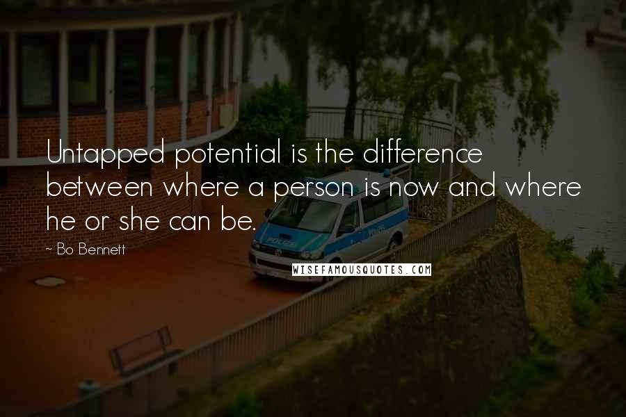 Bo Bennett quotes: Untapped potential is the difference between where a person is now and where he or she can be.