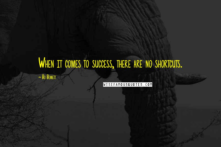 Bo Bennett quotes: When it comes to success, there are no shortcuts.