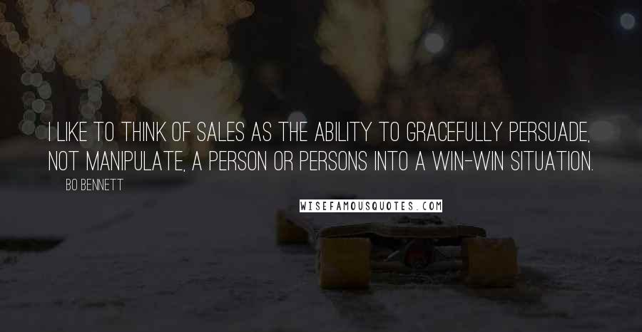 Bo Bennett quotes: I like to think of sales as the ability to gracefully persuade, not manipulate, a person or persons into a win-win situation.