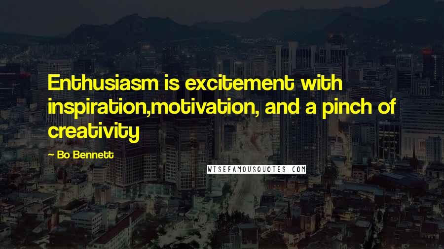 Bo Bennett quotes: Enthusiasm is excitement with inspiration,motivation, and a pinch of creativity