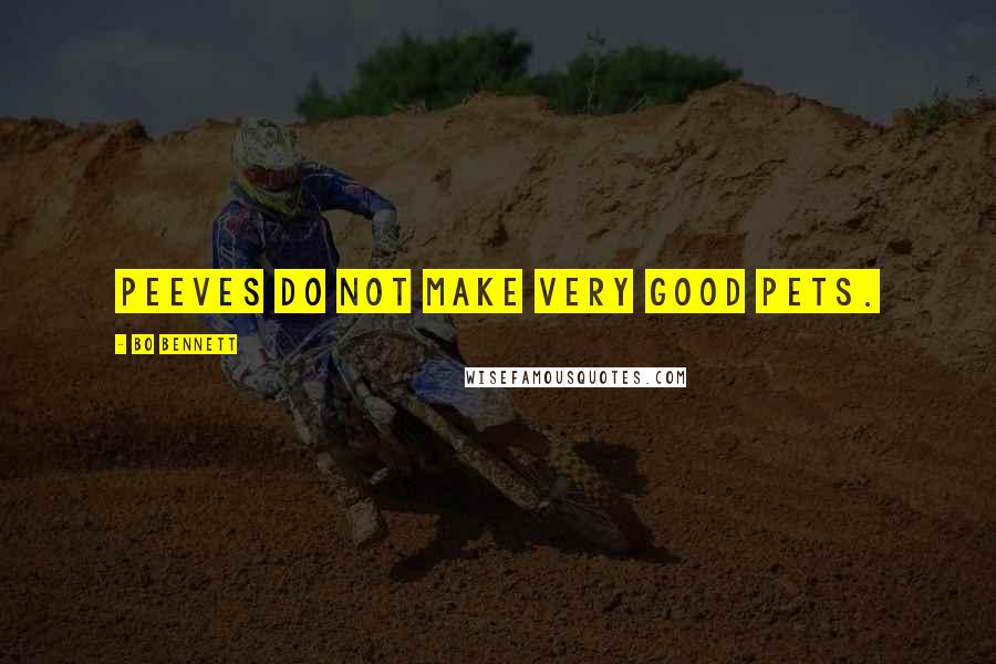 Bo Bennett quotes: Peeves do not make very good pets.