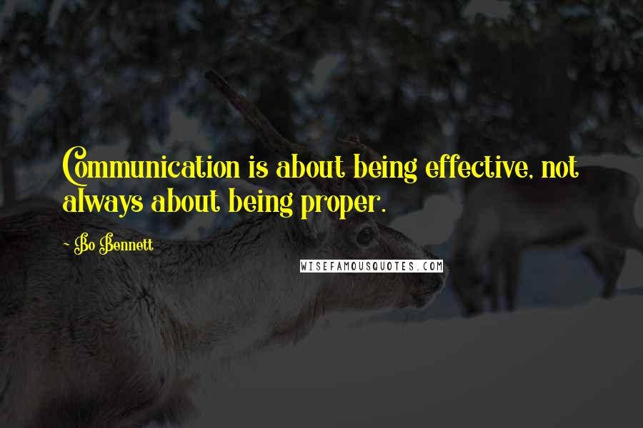 Bo Bennett quotes: Communication is about being effective, not always about being proper.