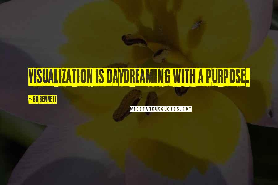 Bo Bennett quotes: Visualization is daydreaming with a purpose.