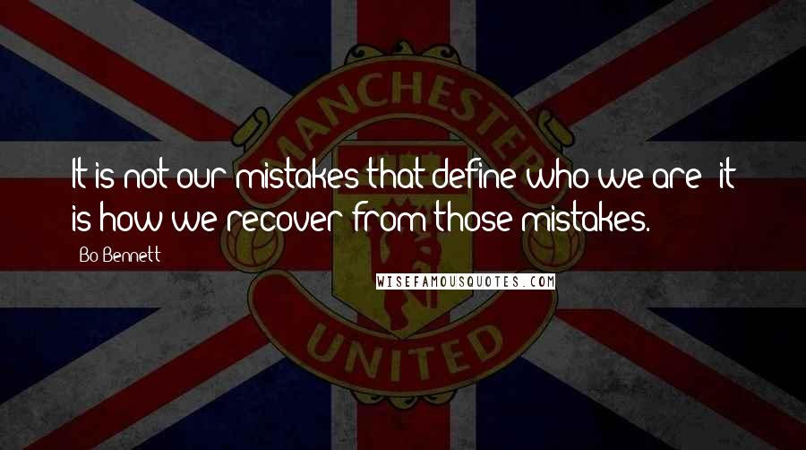 Bo Bennett quotes: It is not our mistakes that define who we are; it is how we recover from those mistakes.