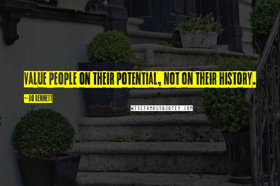 Bo Bennett quotes: Value people on their potential, not on their history.