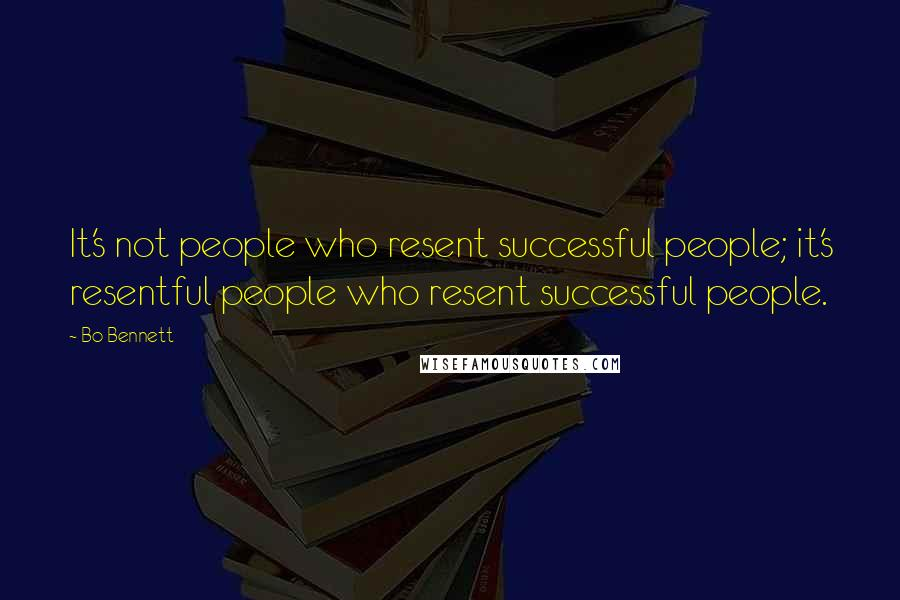 Bo Bennett quotes: It's not people who resent successful people; it's resentful people who resent successful people.