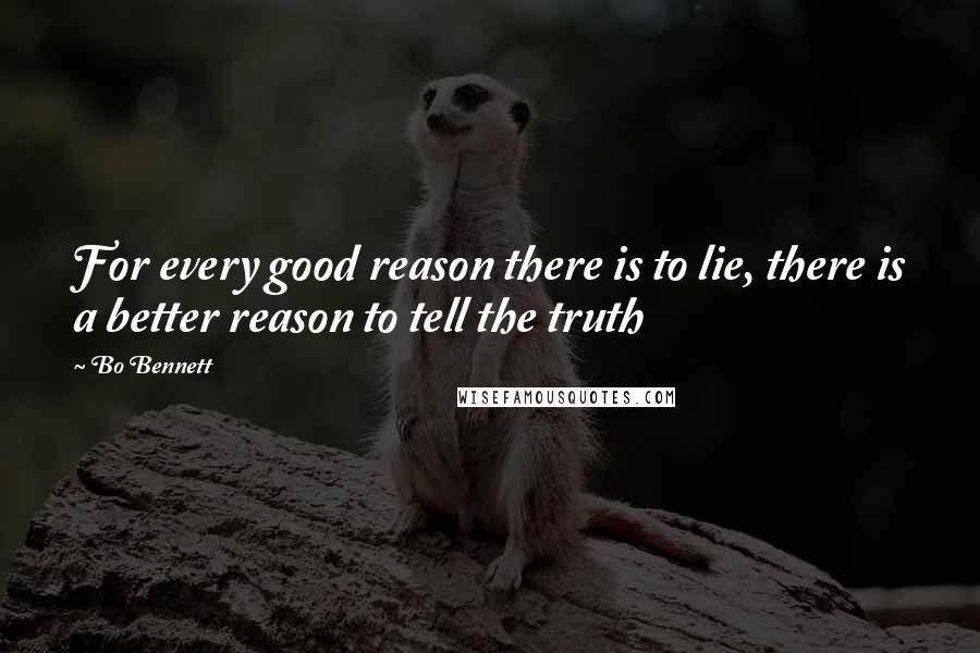 Bo Bennett quotes: For every good reason there is to lie, there is a better reason to tell the truth