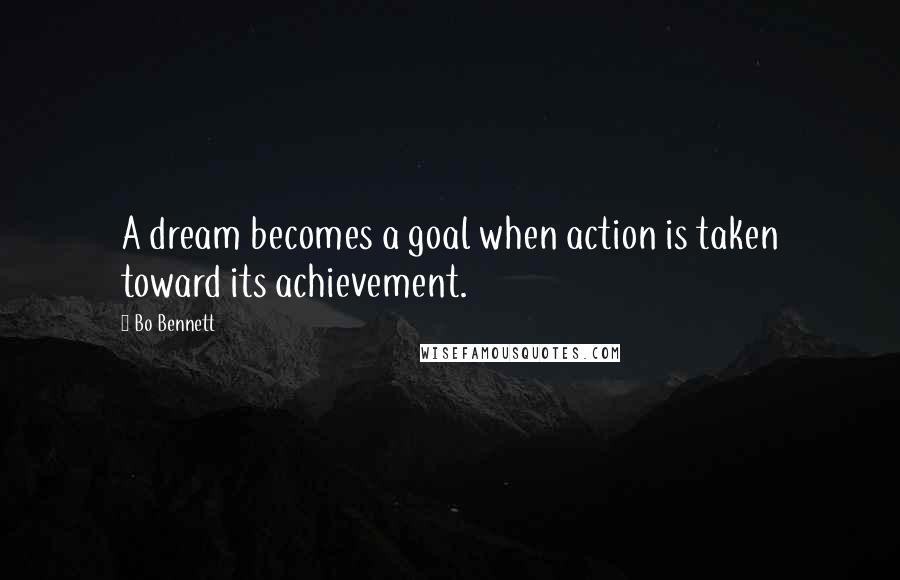 Bo Bennett quotes: A dream becomes a goal when action is taken toward its achievement.