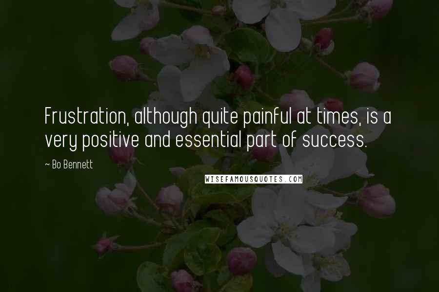Bo Bennett quotes: Frustration, although quite painful at times, is a very positive and essential part of success.