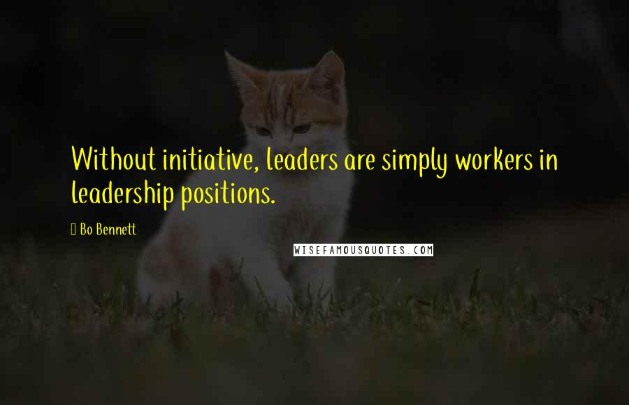 Bo Bennett quotes: Without initiative, leaders are simply workers in leadership positions.