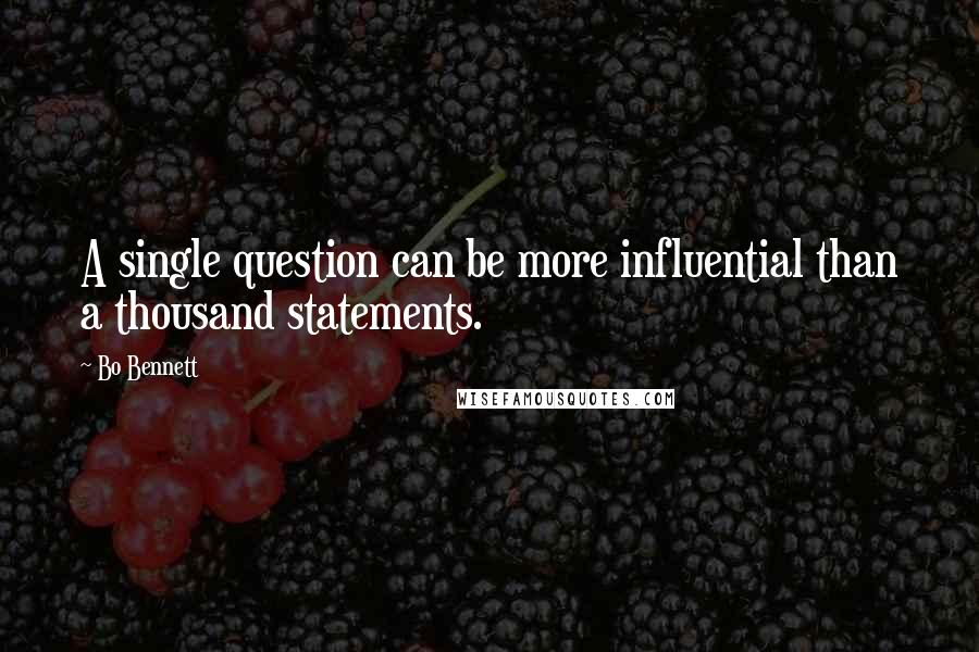 Bo Bennett quotes: A single question can be more influential than a thousand statements.