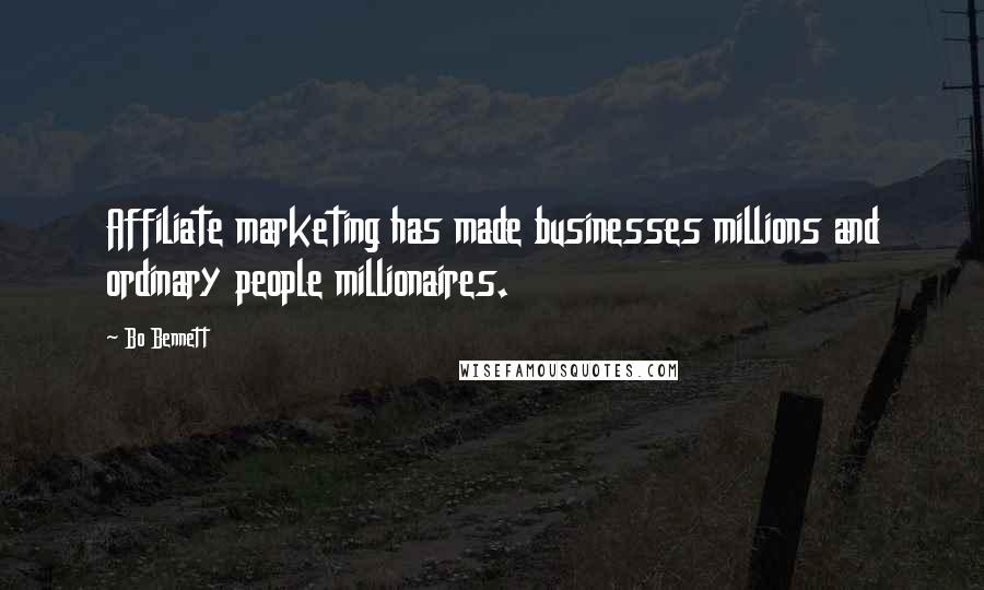 Bo Bennett quotes: Affiliate marketing has made businesses millions and ordinary people millionaires.
