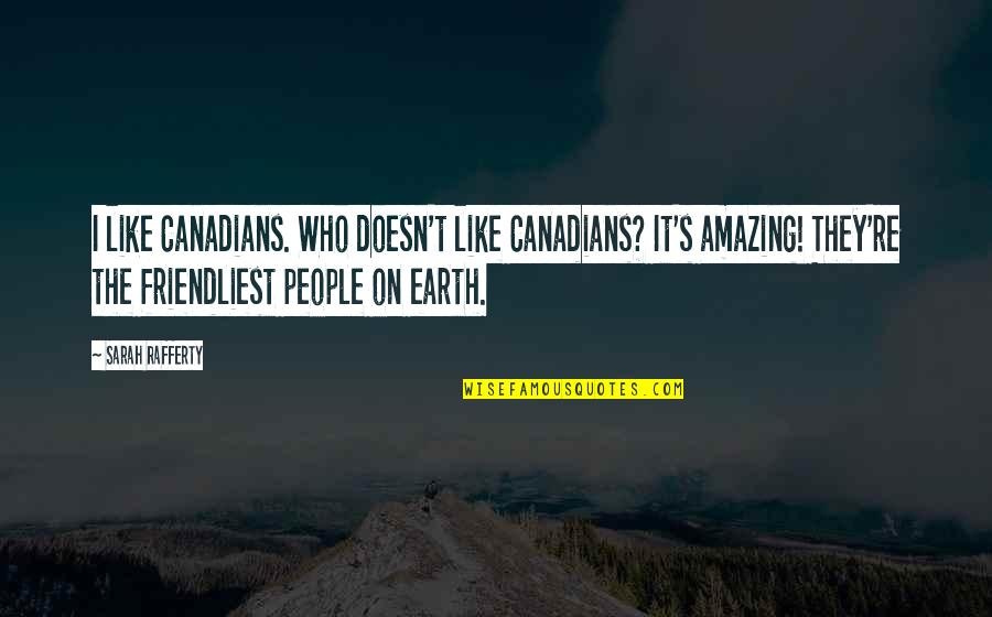 Boanerges Quotes By Sarah Rafferty: I like Canadians. Who doesn't like Canadians? It's